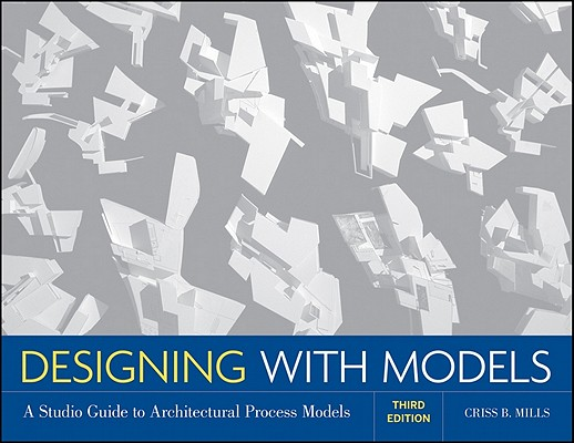 Designing With Models By Mills, Criss B.