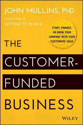 The Customer-Funded Business By Mullins, John